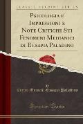 Psicologia E Impressioni E Note Critiche Sui Fenomeni Medianici Di Eusapia Paladino (Classic Reprint)