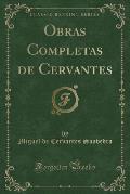 Obras Completas de Cervantes (Classic Reprint)