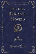 El del Brigante, Novela (Classic Reprint)