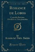 Romance de Lobos: Comedia Barbara, Dividida En Tres Jornadas (Classic Reprint)