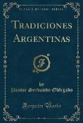 Tradiciones Argentinas (Classic Reprint)