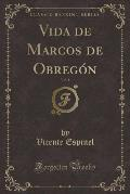 Vida de Marcos de Obregon, Vol. 1 (Classic Reprint)
