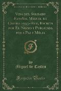 Vida del Soldado Espanol Miguel de Castro 1593-1611, Escrita Por El Nismo y Publicada Por a Paz y Melia (Classic Reprint)
