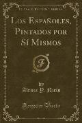 Los Espanoles, Pintados Por Si Mismos (Classic Reprint)