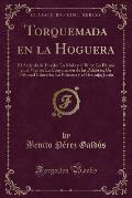 Torquemada En La Hoguera: El Articulo de La Mula y El La Pluma En El Viento (Classic Reprint)