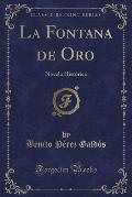 La Fontana de Oro: Novela Historica (Classic Reprint)