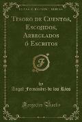 Tesoro de Cuentos, Escojidos, Arreglados O Escritos (Classic Reprint)
