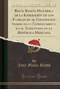 Breve Resena Historica de La Emigracion de Los Pueblos En El Continente Americano y Especialmente En El Territorio de La Republica Mexicana (Classic R
