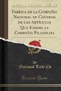 Fabrica de La Compania Nacional de Canerias de Los Articulos Que Exhibe La Compania Filadelfia (Classic Reprint)