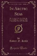 In Arctic Seas: The Voyage of the Kite with the Peary Expedition, Together with a Transcript of the Log of the Kite (Classic Reprint)