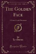 The Golden Face: A Great Crook Romance (Classic Reprint)