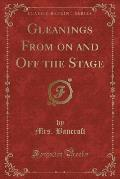 Gleanings from on and Off the Stage (Classic Reprint)