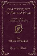 Not Wisely, But Too Well; A Novel, Vol. 2 of 2: By the Author of Cometh Up as a Flower (Classic Reprint)