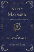 Kitty Maynard: Or to Obey Is Better Than Sacrifice (Classic Reprint)