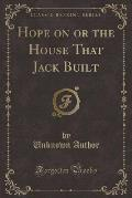 Hope on or the House That Jack Built (Classic Reprint)