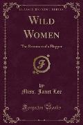Wild Women: The Romance of a Flapper (Classic Reprint)