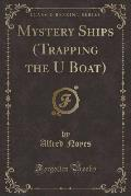 Mystery Ships (Trapping the U Boat) (Classic Reprint)