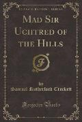 Mad Sir Uchtred of the Hills (Classic Reprint)