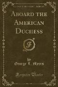 Aboard the American Duchess (Classic Reprint)
