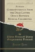 Stolen Correspondence from the Dead Letter Office Between Musical Celebrities (Classic Reprint)