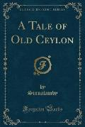 A Tale of Old Ceylon (Classic Reprint)