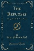 The Refugees: A Sequel to Uncle Tom's Cabin (Classic Reprint)