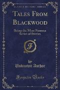 Tales from Blackwood: Being the Most Famous Series of Stories (Classic Reprint)