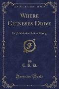 Where Chineses Drive: English Student-Life at Peking (Classic Reprint)