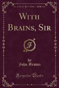 With Brains, Sir (Classic Reprint)