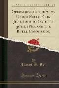 Operations of the Army Under Buell from June 10th to October 30th, 1862, and the Buell Commission (Classic Reprint)