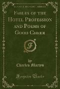 Fables of the Hotel Profession and Poems of Good Cheer (Classic Reprint)