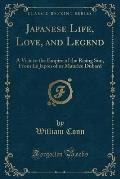 Japanese Life, Love, and Legend: A Visit to the Empire of the Rising Sun, from Le Japon of or Maurice DuBard (Classic Reprint)