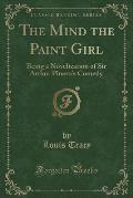 The Mind the Paint Girl: Being a Novelization of Sir Arthur Pinero's Comedy (Classic Reprint)