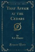 That Affair at the Cedars (Classic Reprint)
