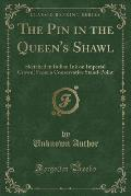 The Pin in the Queen's Shawl: Sketched in Indian Ink on Imperial Crown; From a Conservative Stand-Point (Classic Reprint)
