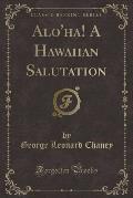 Alo'ha! a Hawaiian Salutation (Classic Reprint)