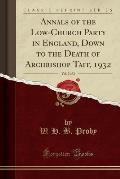 Annals of the Low-Church Party in England, Down to the Death of Archbishop Tait, 1932, Vol. 2 of 2 (Classic Reprint)