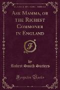 Ask Mamma, or the Richest Commoner in England (Classic Reprint)