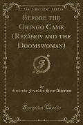 Before the Gringo Came (Rezanov and the Doomswoman) (Classic Reprint)