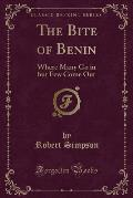 The Bite of Benin: Where Many Go in But Few Come Out (Classic Reprint)