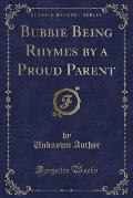 Bubbie Being Rhymes by a Proud Parent (Classic Reprint)