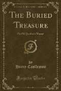 The Buried Treasure: Or Old Jordan's Haunt (Classic Reprint)
