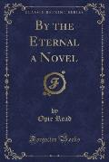By the Eternal a Novel (Classic Reprint)