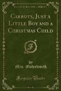 Carrots, Just a Little Boy and a Christmas Child (Classic Reprint)