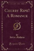 Cherry Ripe! a Romance, Vol. 2 of 3 (Classic Reprint)