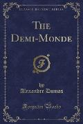 The Demi-Monde (Classic Reprint)