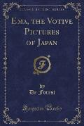 Ema, the Votive Pictures of Japan (Classic Reprint)