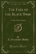 The Fate of the Black Swan: A Tale of New Guinea (Classic Reprint)