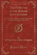 The Fortunes of the Ranger and Crusader: A Tale of Two Ships, and the Adventures of Their Passengers and Crews (Classic Reprint)