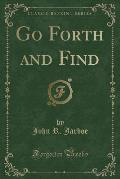 Go Forth and Find (Classic Reprint)